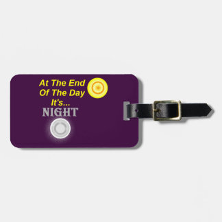 AT The End Of The Day Its Night Bag Tag