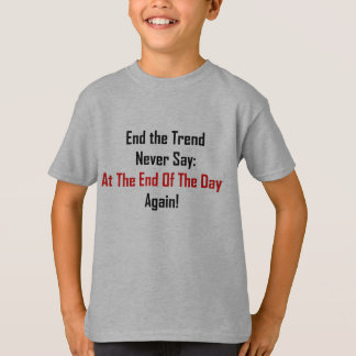 At The End Of The Day T-Shirt