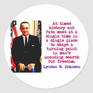 At Times History And Fate - Lyndon Johnson Classic Round Sticker