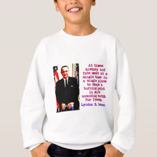 At Times History And Fate - Lyndon Johnson Sweatshirt