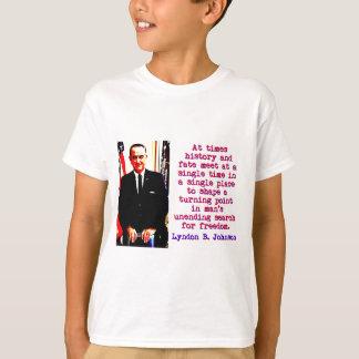 At Times History And Fate - Lyndon Johnson T-Shirt