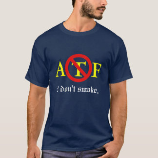 ATF - I don't smoke T-Shirt