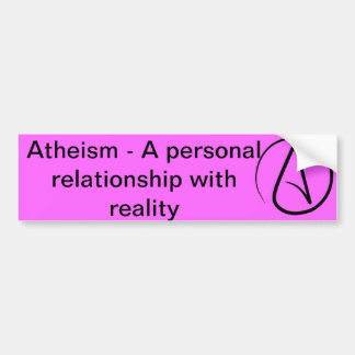 Atheism - A Personal Relationship with Reality Bumper Sticker
