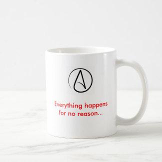 atheism, Everything happens for no reason... Coffee Mug