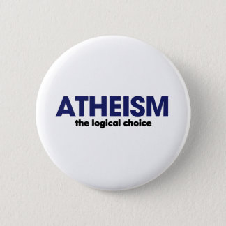 Atheism is the logical choice 6 cm round badge