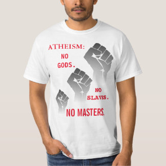 Atheism: No Gods. No Slaves. No Masters. T-Shirt