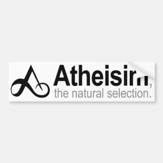 Atheism the natural selection bumper sticker