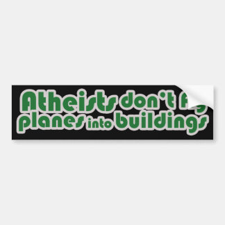 Atheist don't fly planes into buildings bumper sticker