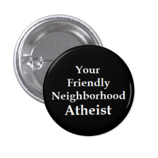 Atheist Neighbor 3 Cm Round Badge