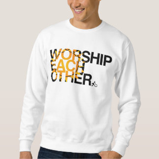 Atheist - worship each other pull over sweatshirts