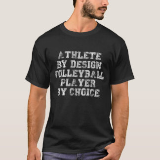 Athlete By Design Volleyball Player By Choice T-Shirt