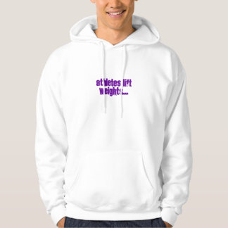 Athletes lift weights... hoodie