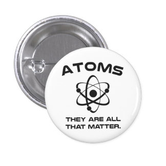 Atoms They're All That Matter 3 Cm Round Badge