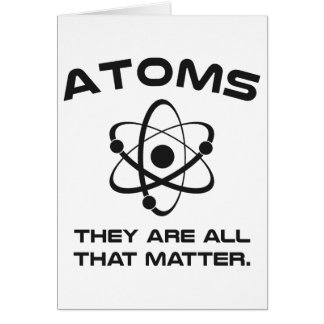 Atoms They're All That Matter Card