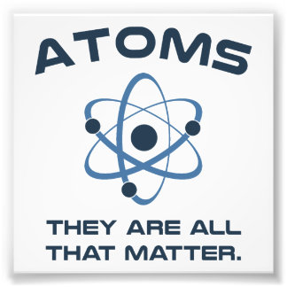 Atoms They're All That Matter Photo