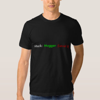 Attack: Mugger (level 6) Tshirt