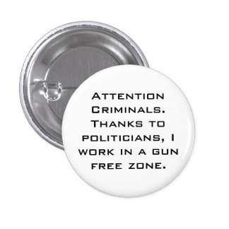 Attention Criminals. Thanks to politicians, I w... 3 Cm Round Badge