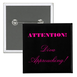"""""""Attention! Diva Approaching!"""" Pins"""