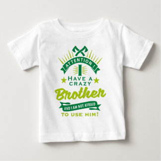 Attention i have A crazy more broter and i to Baby T-Shirt