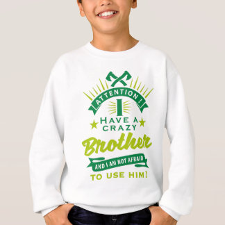 Attention i have A crazy more broter and i to Sweatshirt