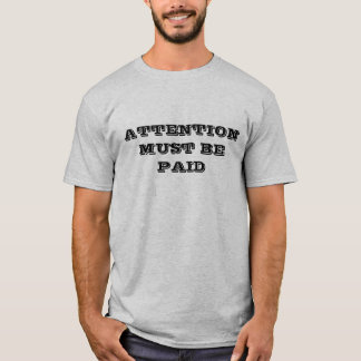 ATTENTION MUST BE PAID T-Shirt