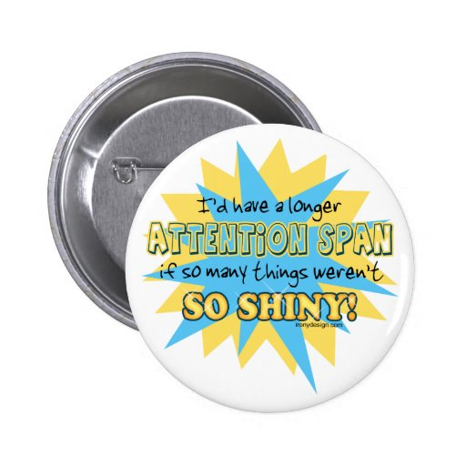 Attention Span Shiny Humor Pinback Button