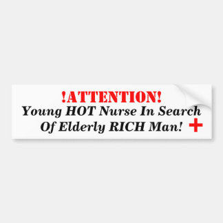 !ATTENTION!, Young HOT Nurse In Search Of Elder... Bumper Sticker