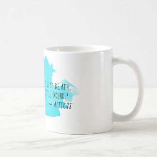 Atticus Quote Coffee Mug: Late, In Love, & Drunk Coffee Mug