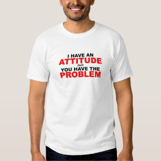 Attitude Problem T Shirts