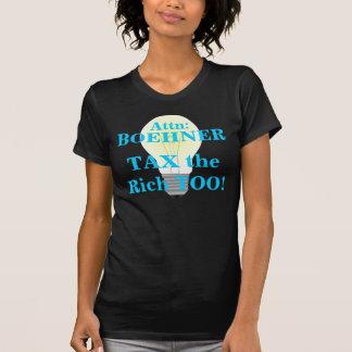 Attn: Boehner, TAX the Rich TOO! Shirts