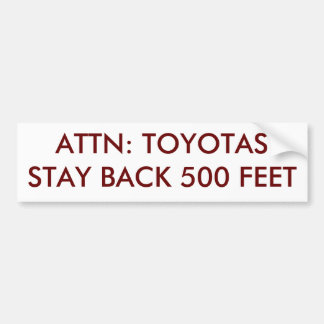 ATTN: TOYOTAS STAY BACK 500 FEET BUMPER STICKER