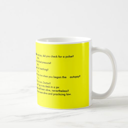 ATTORNEY:   Doctor, before you perform... Coffee Mugs