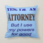 Attorney Powers for Good Funny Lawyer Saying Cushion