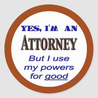 Attorney Powers for Good Lawyer Saying Round Sticker