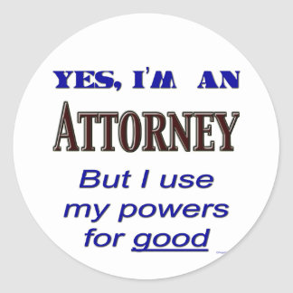 Attorney Powers for Good Saying Round Sticker