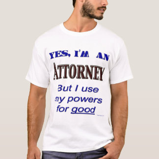 Attorney Powers for Good Saying T-Shirt