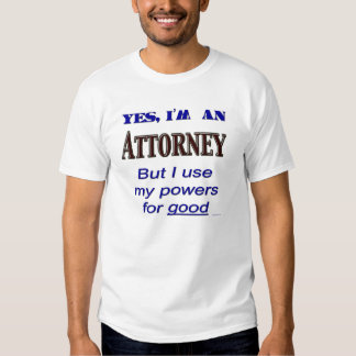 Attorney Powers Funny Lawyer Saying Tee