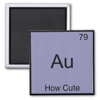 Au - How Cute Chemistry Element Symbol Funny Magnet