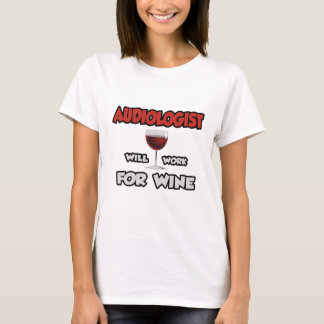Audiologist ... Will Work For Wine T-Shirt