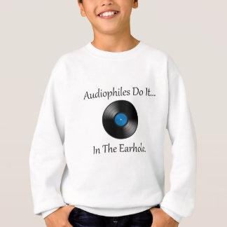 Audiophiles Do It... In The Earhole. Sweatshirt