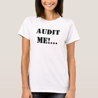AUDIT ME! Audit me Now! T-Shirt