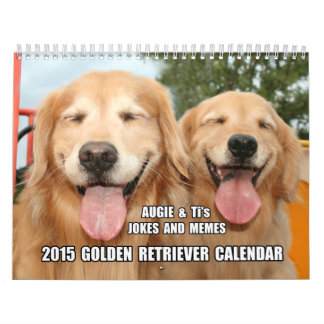 Augie & Ti's Jokes and Memes 2015 Golden Retriever Calendars