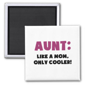 Aunt: Like a Mom, Only Cooler Magnet