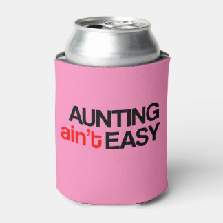 Aunting Ain't Easy Can Cooler