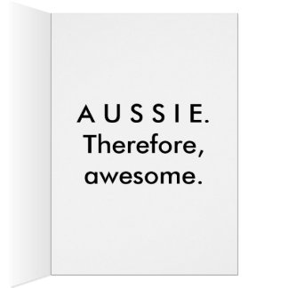 Aussie. Therefore, awesome. Greeting Card