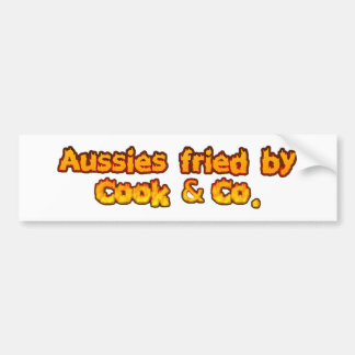 Aussies fried by Cook & Co Bumper Sticker