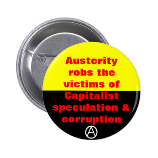 austerity robs the victims of capitalist speculati pinback button