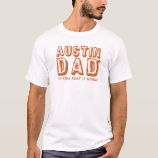 AUSTIN DAD Keep it Weird Father Gift Texas Present T-Shirt