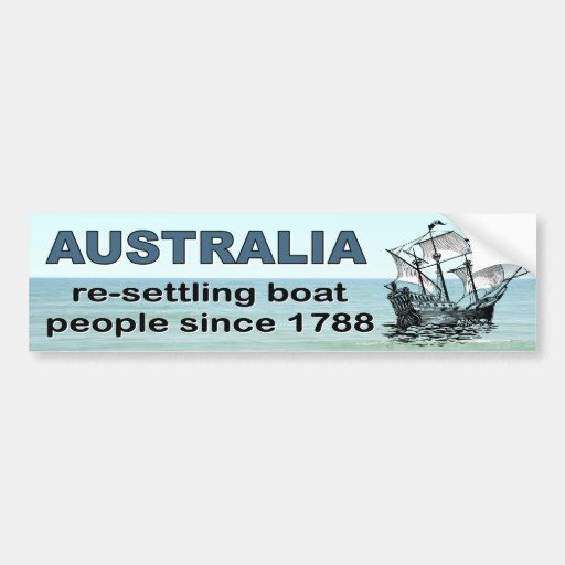 Australia Resettling boat people since 1788 . Bumper Stickers