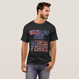 Australian Born American by Choice National Flag T-Shirt